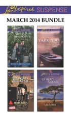 Love Inspired Suspense March 2014 Bundle - Stolen Memories\The Agent's Secret Past\Dark Tide\Deadly Safari ebook by Liz Johnson, Debby Giusti, Susan Sleeman,...