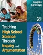 Teaching High School Science Through Inquiry and Argumentation ebook by Douglas J. Llewellyn