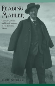 Reading Mahler - German Culture and Jewish Identity in Fin-de-Siècle Vienna ebook by Carl Niekerk