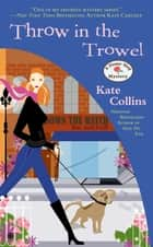 Throw in the Trowel - A Flower Shop Mystery ebook by Kate Collins