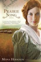 Prairie Song - A Novel, Hearts Seeking Home Book 1 ebook by Mona Hodgson