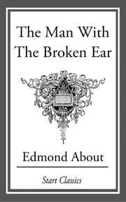 The Man with the Broken Ear ebook by Edmond About