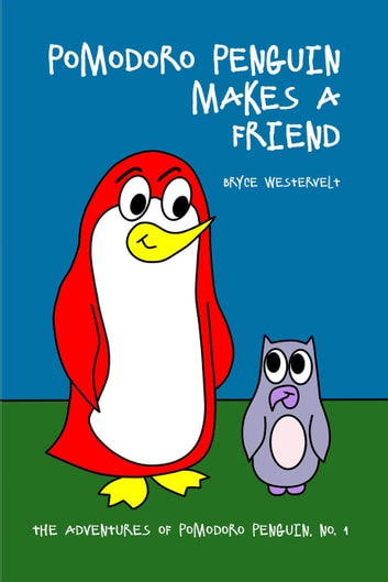 Pomodoro Penguin Makes a Friend ebook by Bryce Westervelt
