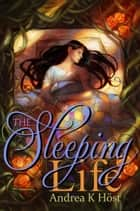 The Sleeping Life ebook by Andrea K Host