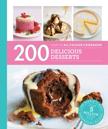 Hamlyn All Colour Cookery: 200 Delicious Desserts - Hamlyn All Colour Cookbook ebook by Sara Lewis