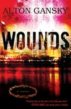Wounds - A Novel ebook by Alton Gansky