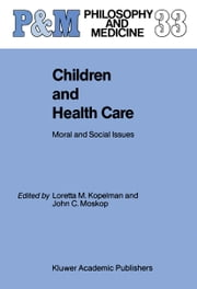 Children and Health Care - Moral and Social Issues ebook by L.M. Kopelman,J.C. Moskop