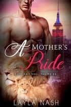 A Mother's Pride - City Shifters: the Pride, #8 ebook by Layla Nash