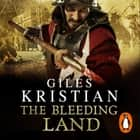 The Bleeding Land - (Civil War: 1): a powerful, engaging and tumultuous novel confronting one of England's bloodiest periods of history audiobook by Giles Kristian