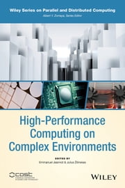 High-Performance Computing on Complex Environments ebook by Emmanuel Jeannot,Julius Zilinskas
