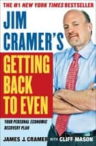 Jim Cramer's Getting Back to Even ebook by James J. Cramer,Cliff Mason