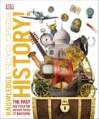 Knowledge Encyclopedia History! - The Past as You've Never Seen it Before ebook by DK