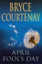 April Fool's Day ebook by Bryce Courtenay
