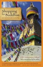 Shopping for Buddhas - An Adventure in Nepal ebook by Jeff Greenwald