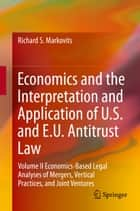 Economics and the Interpretation and Application of U.S. and E.U. Antitrust Law ebook by Richard S. Markovits