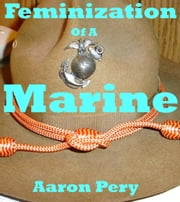 Feminization of a Marine ebook by Aaron Pery