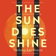 The Sun Does Shine - How I Found Life and Freedom on Death Row (Oprah's Book Club Summer 2018 Selection) audiobook by Anthony Ray Hinton, Lara Love Hardin
