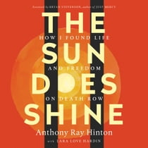 The Sun Does Shine - How I Found Life and Freedom on Death Row (Oprah's Book Club Summer 2018 Selection) audiobook by Anthony Ray Hinton, Bryan Stevenson, Lara Love Hardin, Bryan Stevenson, Kevin R. Free