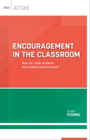 Encouragement in the Classroom - How do I help students stay positive and focused? (ASCD Arias) ebook by Joan Young