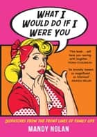 What I Would Do If I Were You ebook by Mandy Nolan