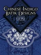 Chinese Indigo Batik Designs ebook by Lu Pu