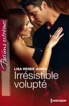 Irrésistible volupté ebook by Lisa Renee Jones