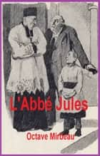 L'ABBE JULES ebook by OCTAVE MIRBEAU