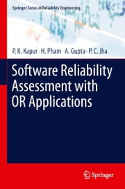 Software Reliability Assessment with OR Applications ebook by P.K. Kapur,Hoang Pham,A. Gupta,P.C. Jha