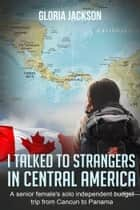 I Talked to Strangers in Central America ebook by Gloria Jackson