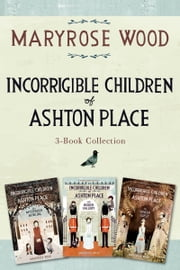 Incorrigible Children of Ashton Place 3-Book Collection - Book I, Book II, Book III ebook by Maryrose Wood