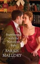 Snowbound with the Notorious Rake ebook by Sarah Mallory