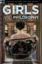 Girls and Philosophy ebook by Richard Greene,Rachel Robison-Greene