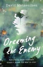 Dreaming the Enemy ebook by David Metzenthen