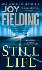 Still Life - A Novel ebook by Joy Fielding