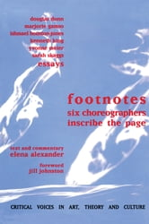 Footnotes - Six Choreographers Inscribe the Page ebook by Elena Alexander,Jill Johnston,Douglas Dunn,Marjorie Gamso,Ishmael Houston-Jones,Kenneth King,Yvonne Meier,Sarah Skaggs