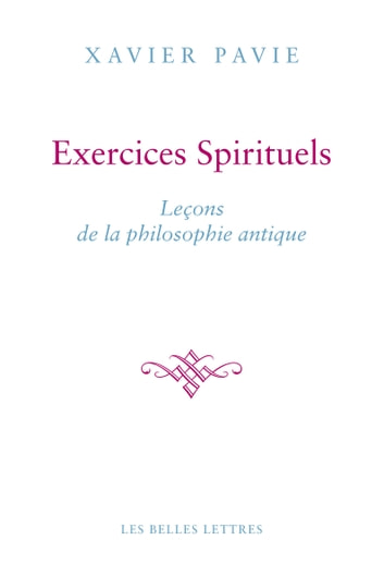 Exercices Spirituels. Leçons de la philosophie antique ebook by Xavier Pavie