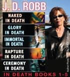 J. D. Robb In Death Collection Books 1-5 ebook by J. D. Robb, Nora Roberts