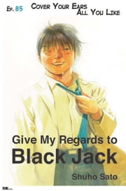 Give My Regards to Black Jack - Ep.85 Cover Your Ears All You Like (English version) ebook by Shuho Sato