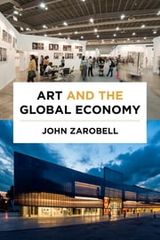 Art and the Global Economy ebook by John Zarobell