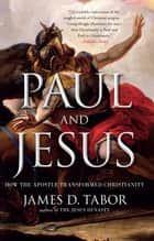 Paul and Jesus - How the Apostle Transformed Christianity ebook by James D. Tabor