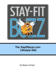 Stay-Fit Buzz Lifestyle Diet ebook by Shaun Sinclair