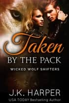 Taken by the Pack ebook by J.K. Harper