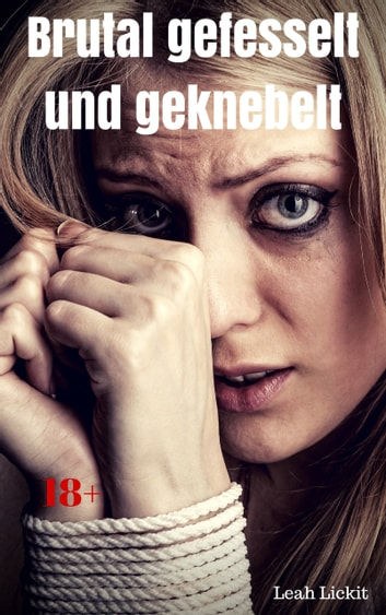Brutal gefesselt und geknebelt - BDSM Story ebook by Leah Lickit
