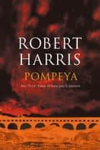 Pompeya - Año 79 d.C. Faltan 48 horas para la catástrofe eBook by Robert Harris