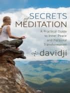Secrets of Meditation: A Practical Guide to Inner Peace and Personal Transformation ebook by davidji