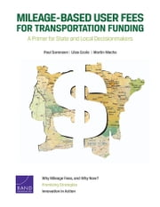 Mileage-Based User Fees for Transportation Funding - A Primer for State and Local Decisionmakers ebook by Paul Sorensen,Liisa Ecola,Martin Wachs