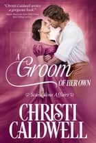 A Groom of Her Own - Scandalous Affairs, #1 ebook by