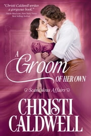 A Groom of Her Own - Scandalous Affairs, #1 ebook by Christi Caldwell
