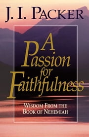 A Passion for Faithfulness: Wisdom From the Book of Nehemiah ebook by Kobo.Web.Store.Products.Fields.ContributorFieldViewModel
