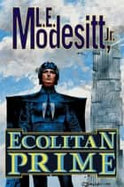 Ecolitan Prime - Two complete novels of the Galactic Empire: The Ecologic Envoy and The Ecolitan Enigma ebook by L. E. Modesitt Jr.